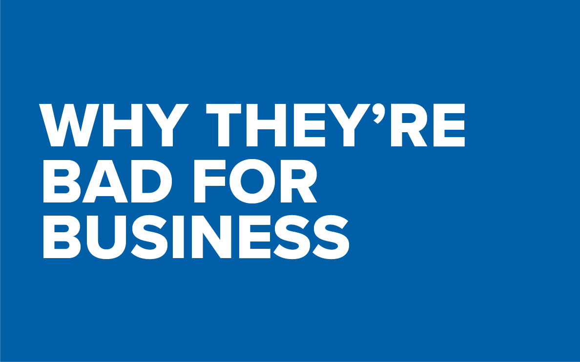 why they're bad for business
